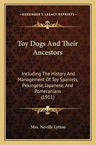 Toy Dogs and their Ancestors - Neville Lytton